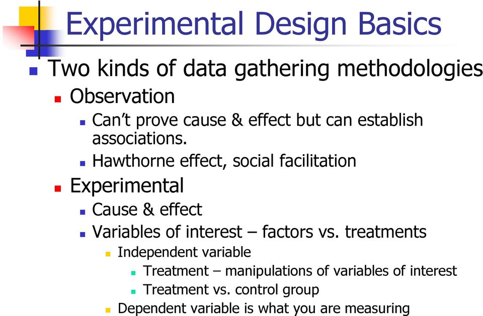 Hawthorne effect, social facilitation Experimental Cause & effect Variables of interest factors vs.