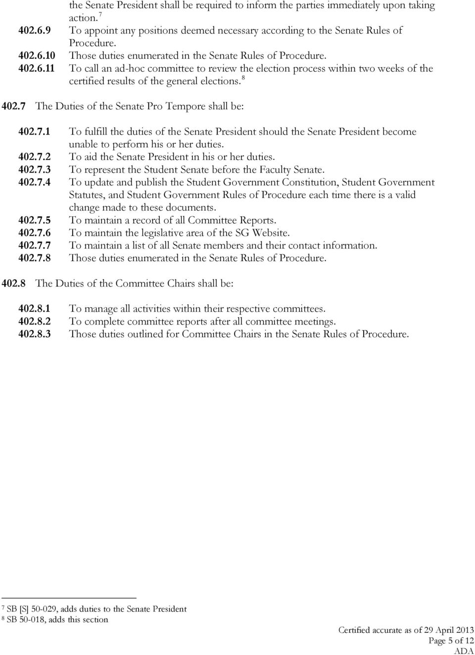 The Duties of the Senate Pro Tempore shall be: 402.7.1 To fulfill the duties of the Senate President should the Senate President become unable to perform his or her duties. 402.7.2 To aid the Senate President in his or her duties.