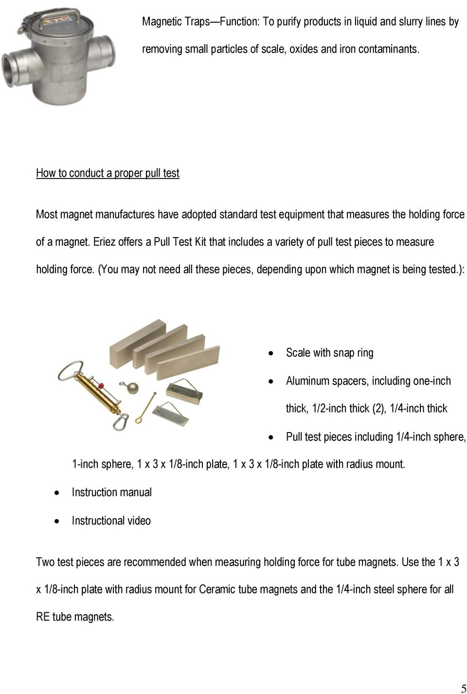 Eriez offers a Pull Test Kit that includes a variety of pull test pieces to measure holding force. (You may not need all these pieces, depending upon which magnet is being tested.