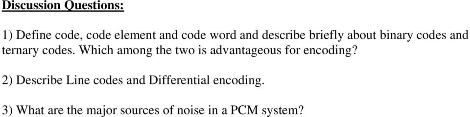 Which among the two is advantageous for encoding?