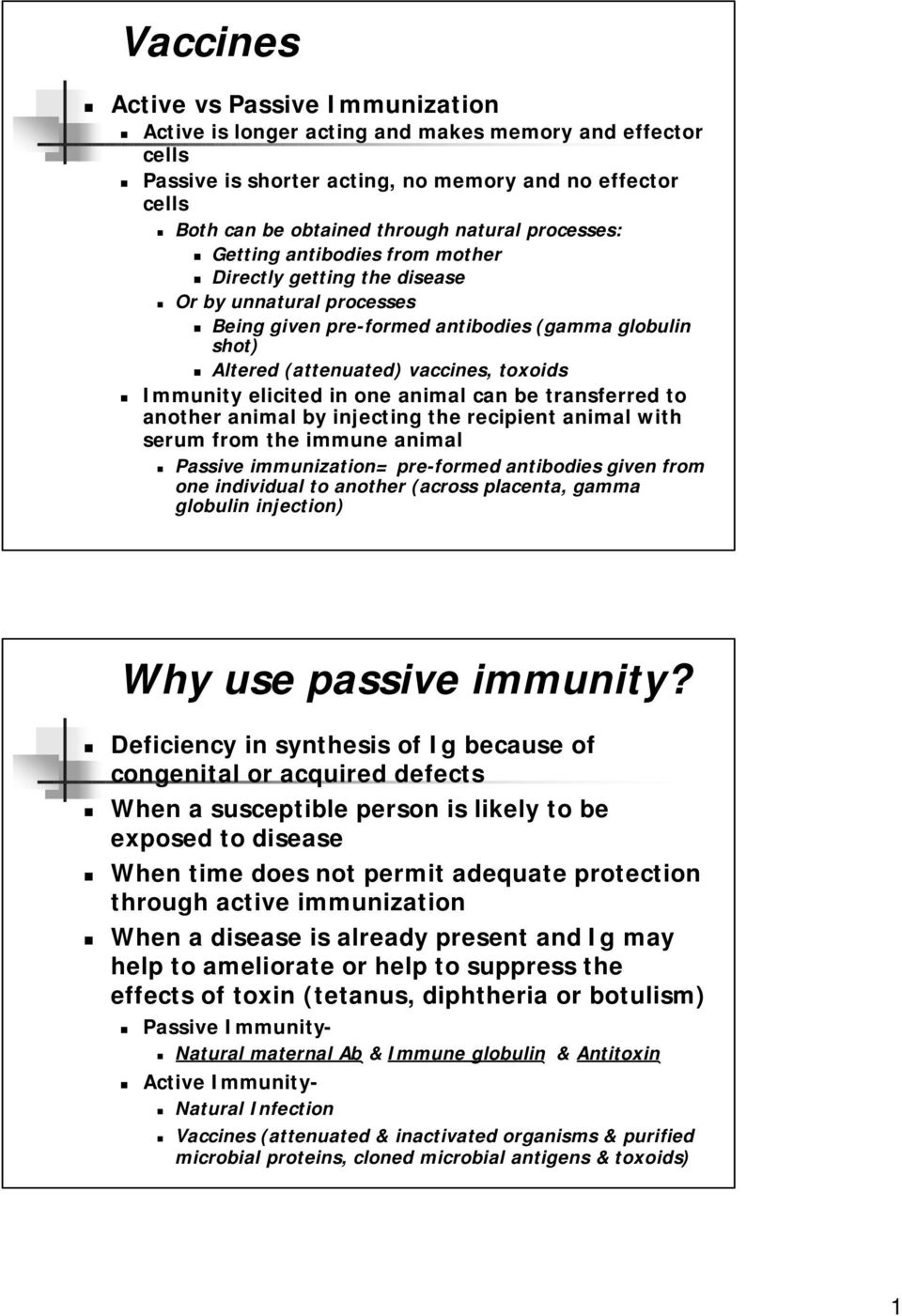 Immunity elicited in one animal can be transferred to another animal by injecting the recipient animal with serum from the immune animal Passive immunization= pre-formed antibodies given from one