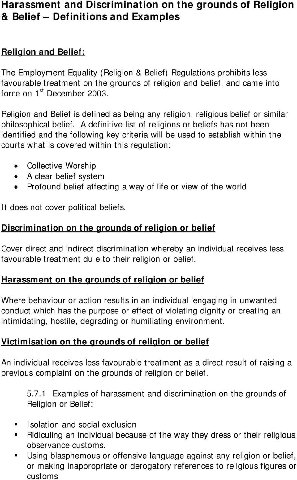 A definitive list of religions or beliefs has not been identified and the following key criteria will be used to establish within the courts what is covered within this regulation: Collective Worship