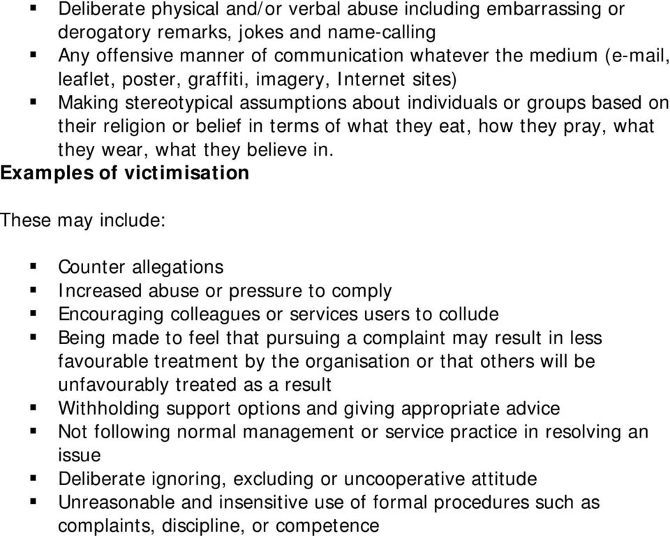 Examples of victimisation Increased abuse or pressure to comply Encouraging colleagues or services users to collude favourable treatment by the organisation or that others will be unfavourably