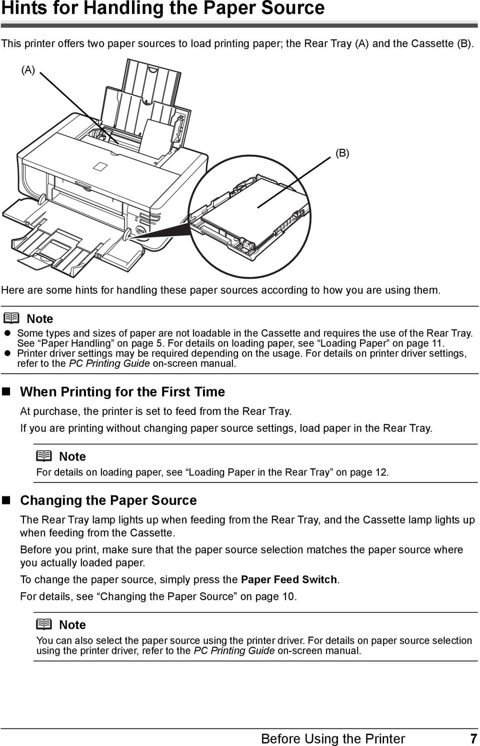 See Paper Handling on page 5. For details on loading paper, see Loading Paper on page 11. Printer driver settings may be required depending on the usage.