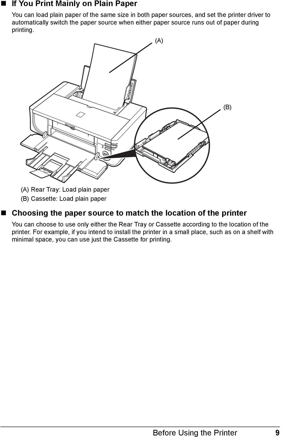 (A) (B) (A) Rear Tray: Load plain paper (B) Cassette: Load plain paper Choosing the paper source to match the location of the printer You can choose to use only