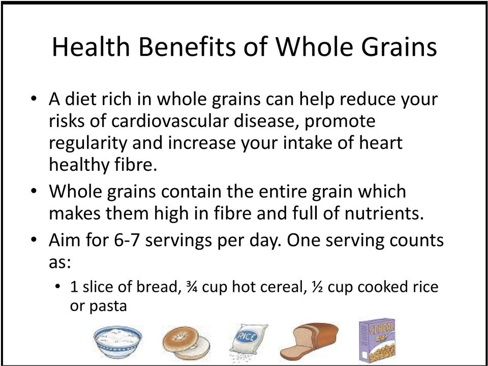 Whole grains contain the entire grain which makes them high h in fibre and full of nutrients.