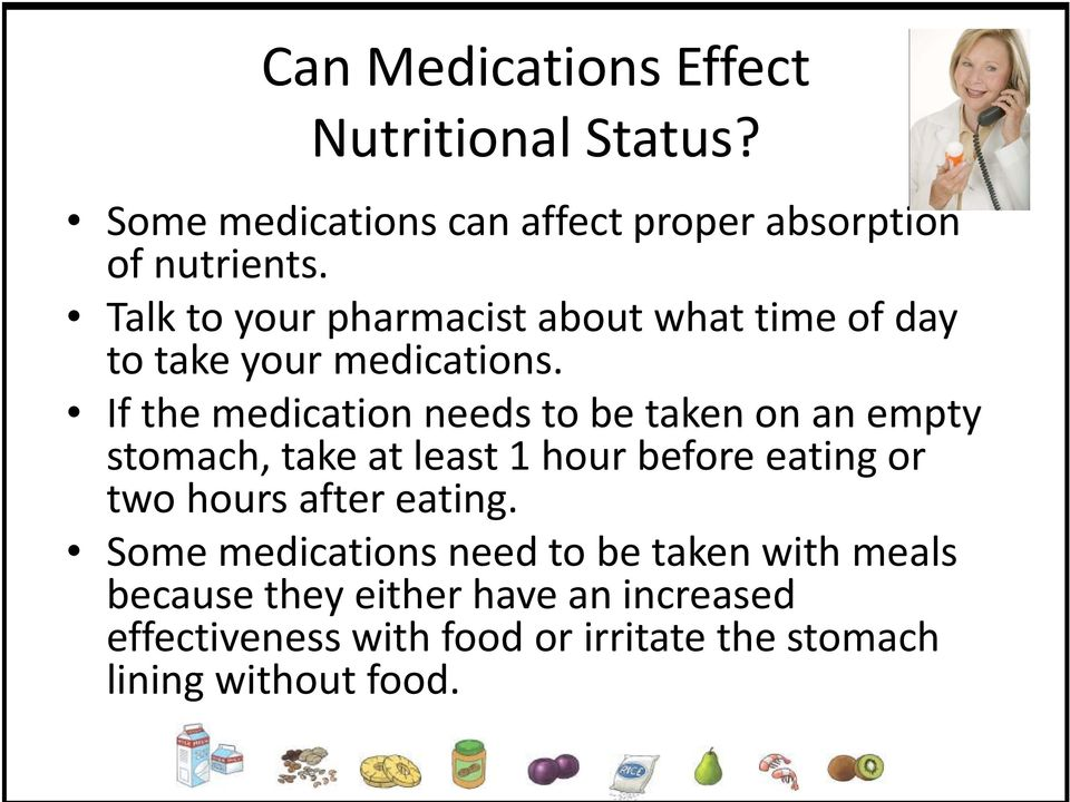 If the medication needs to be taken on an empty stomach, take at least 1 hour before eating or two hours after