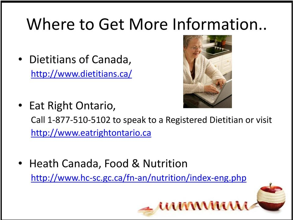 ca/ Eat Right Ontario, Call 1 877 510 5102 to speak to a Registered