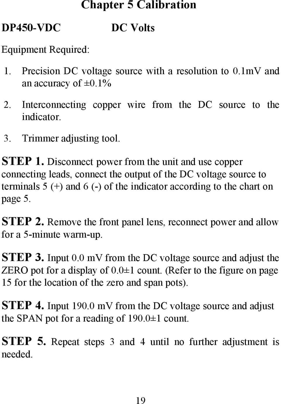 Disconnect power from the unit and use copper connecting leads, connect the output of the DC voltage source to terminals 5 (+) and 6 (-) of the indicator according to the chart on page 5. STEP 2.