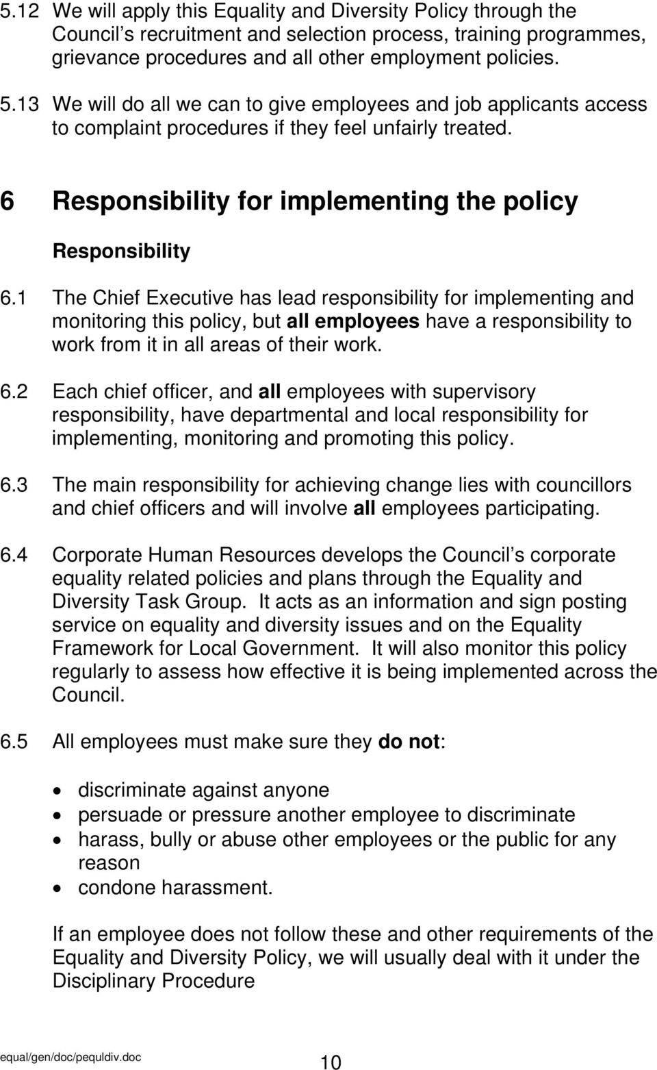 1 The Chief Executive has lead responsibility for implementing and monitoring this policy, but all employees have a responsibility to work from it in all areas of their work. 6.