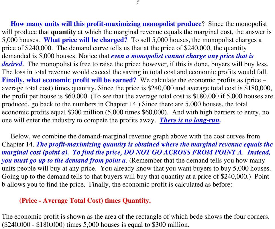 Notice that even a monopolist cannot charge any price that is desired. The monopolist is free to raise the price; however, if this is done, buyers will buy less.