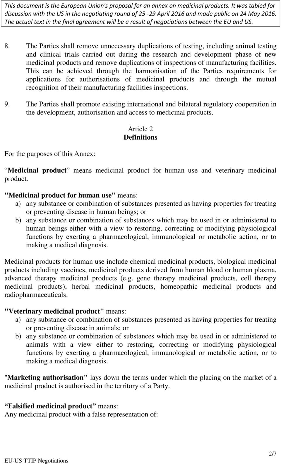 This can be achieved through the harmonisation of the Parties requirements for applications for authorisations of medicinal products and through the mutual recognition of their manufacturing