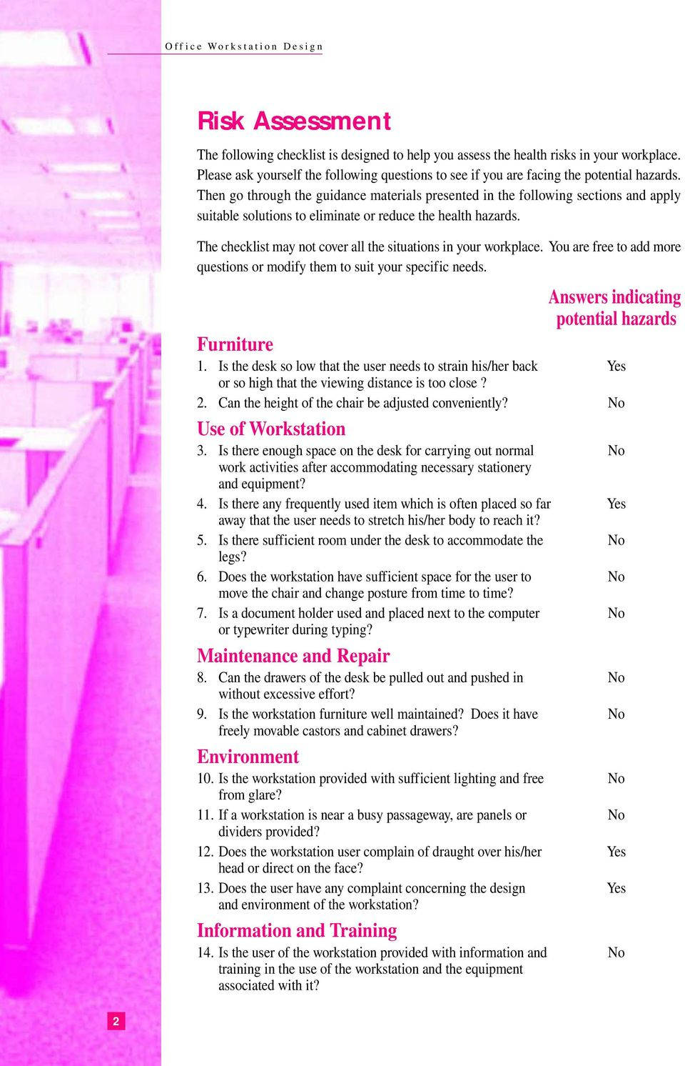 The checklist may not cover all the situations in your workplace. You are free to add more questions or modify them to suit your specific needs. Answers indicating potential hazards Furniture 1.