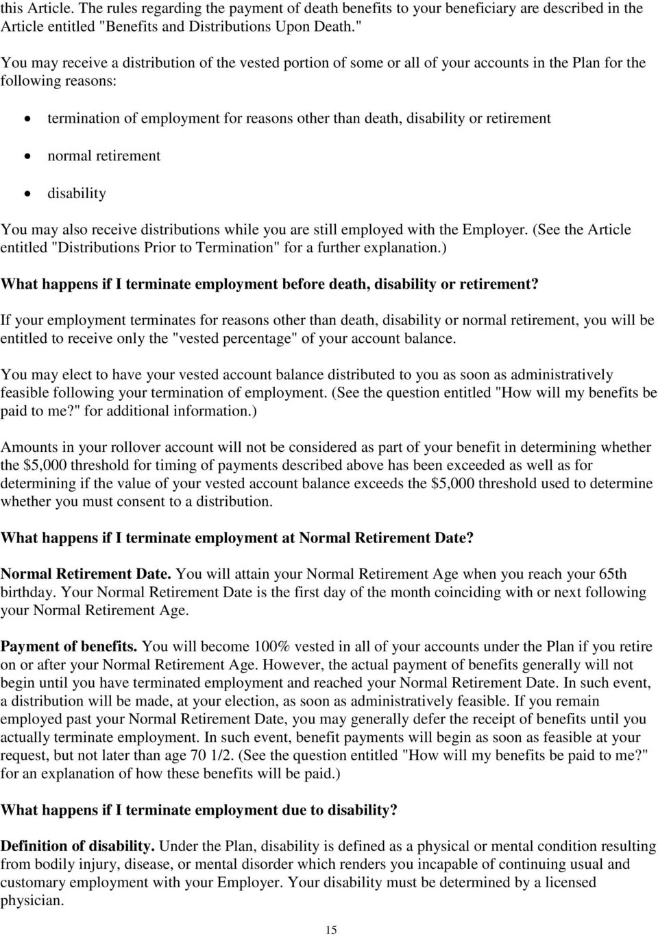 retirement normal retirement disability You may also receive distributions while you are still employed with the Employer.