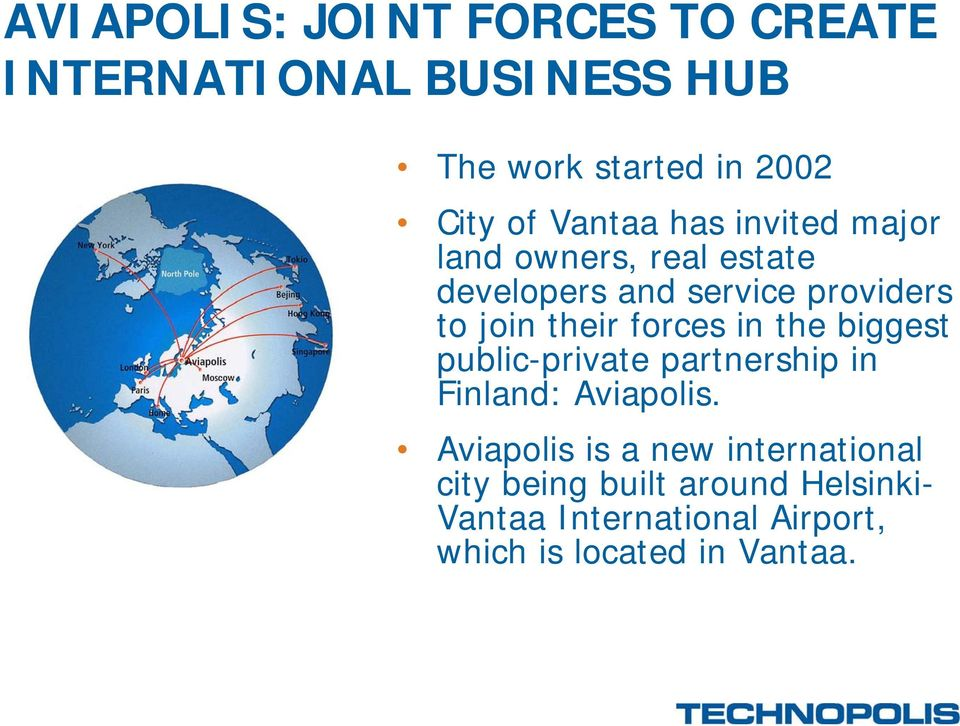 forces in the biggest public-private partnership in Finland: Aviapolis.