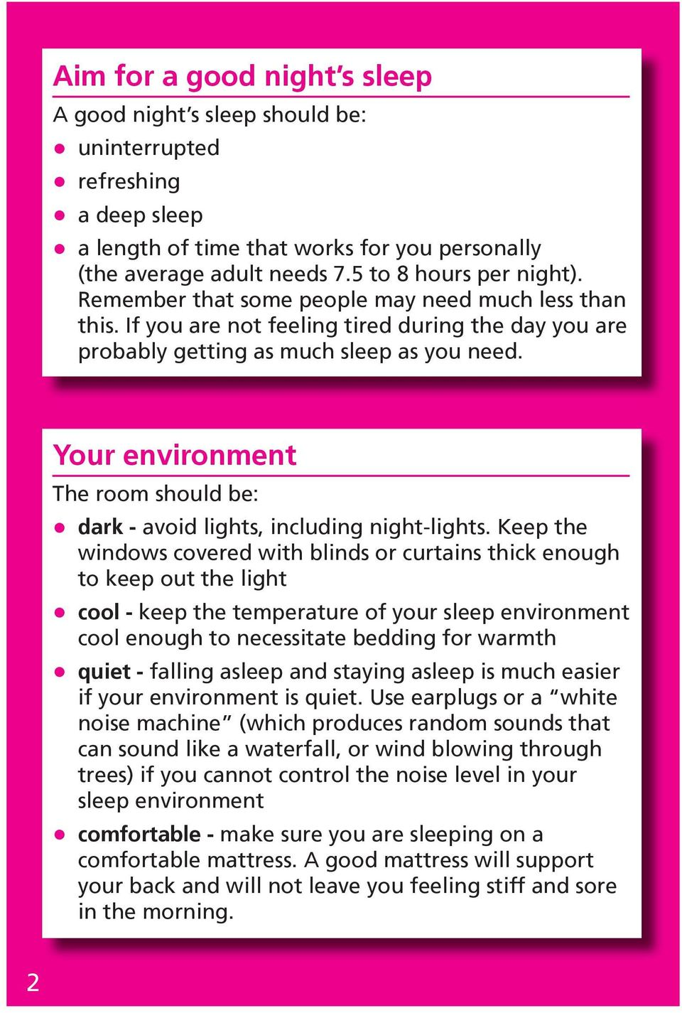 Your environment The room should be: dark - avoid lights, including night-lights.