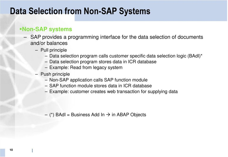 data in ICR database Example: Read from legacy system Push principle Non-SAP application calls SAP function module SAP function