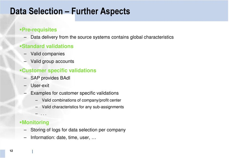 provides BAdI User-exit Examples for customer specific validations Valid combinations of company/profit center