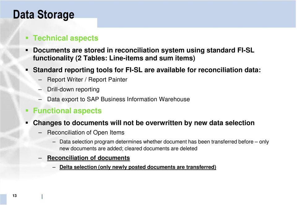 aspects Changes to documents will not be overwritten by new data selection Reconciliation of Open Items Data selection program determines whether document has been