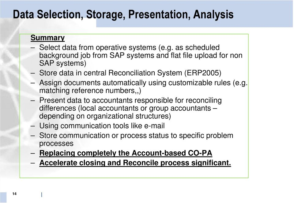 as scheduled background job from SAP systems and flat file upload for non SAP systems) Store data in central Reconciliation System (ERP2005) Assign documents automatically