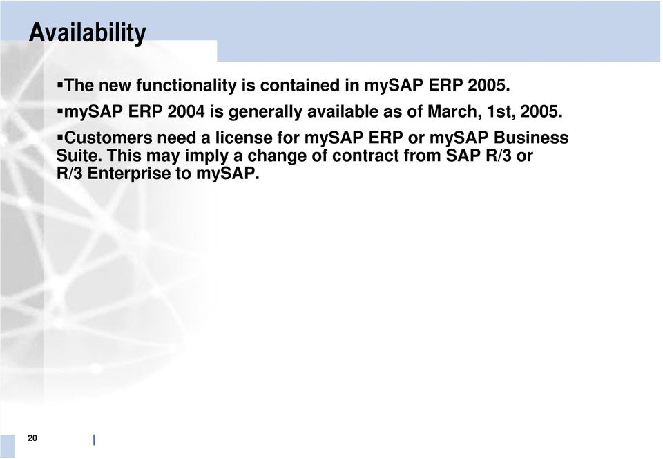 Customers need a license for mysap ERP or mysap Business Suite.
