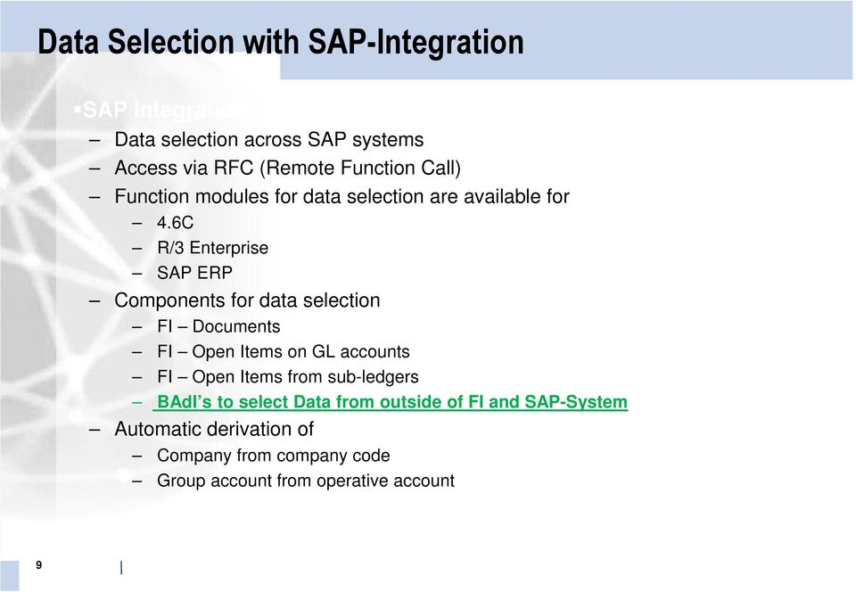 6C R/3 Enterprise SAP ERP Components for data selection FI Documents FI Open Items on GL accounts FI Open Items