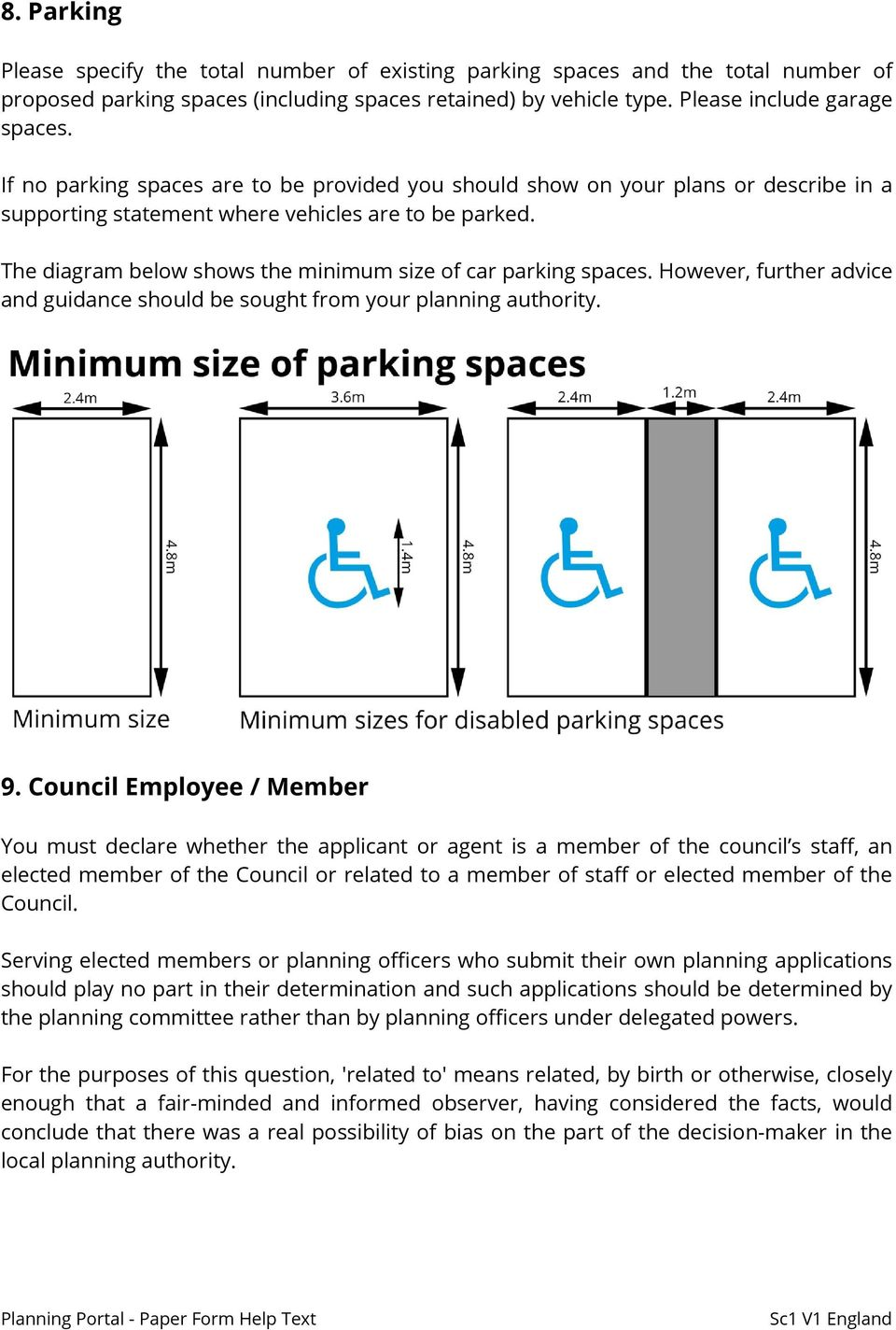 The diagram below shows the minimum size of car parking spaces. However, further advice and guidance should be sought from your planning authority. 9.
