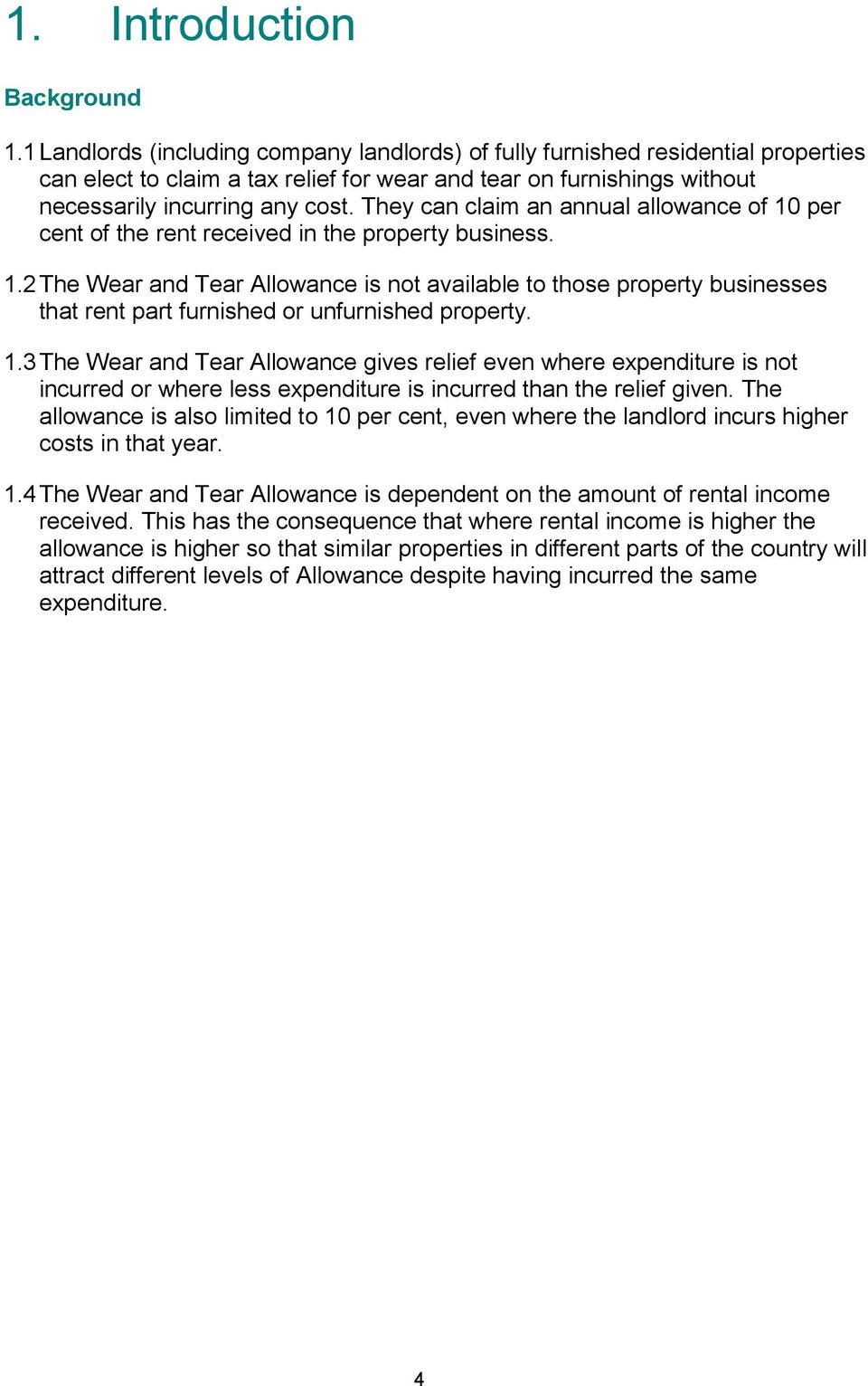 They can claim an annual allowance of 10 per cent of the rent received in the property business. 1.2 The Wear and Tear Allowance is not available to those property businesses that rent part furnished or unfurnished property.
