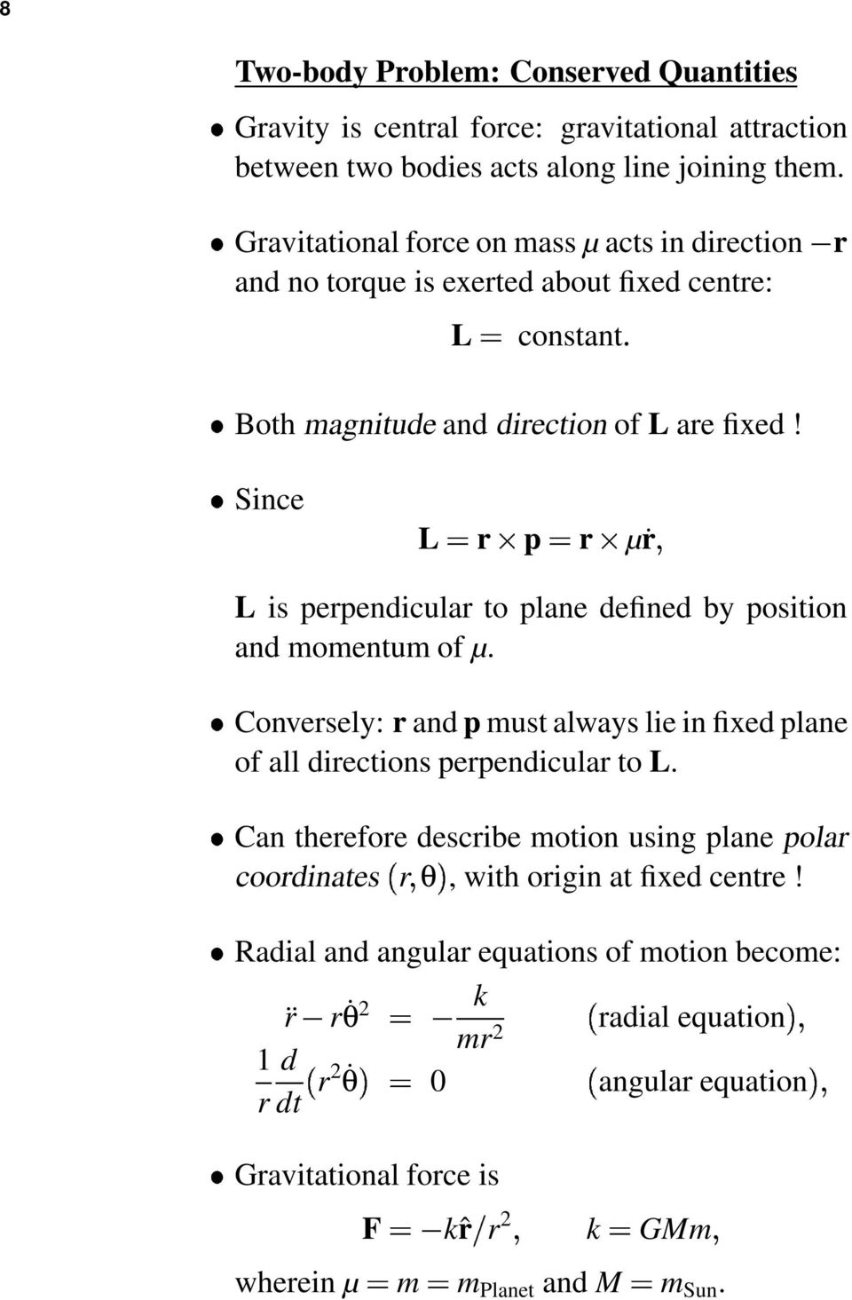 Since L p µṙ L is pependicula to plane defined by position and momentum of µ. Convesely: and p must always lie in fixed plane of all diections pependicula to L.