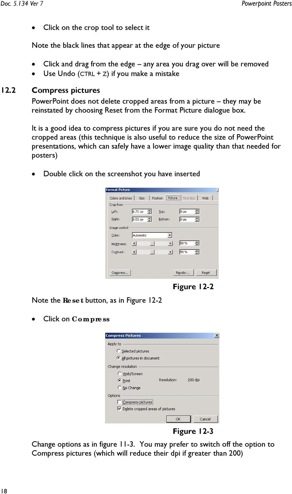 Undo (CTRL + Z) if you make a mistake 12.2 Compress pictures PowerPoint does not delete cropped areas from a picture they may be reinstated by choosing Reset from the Format Picture dialogue box.