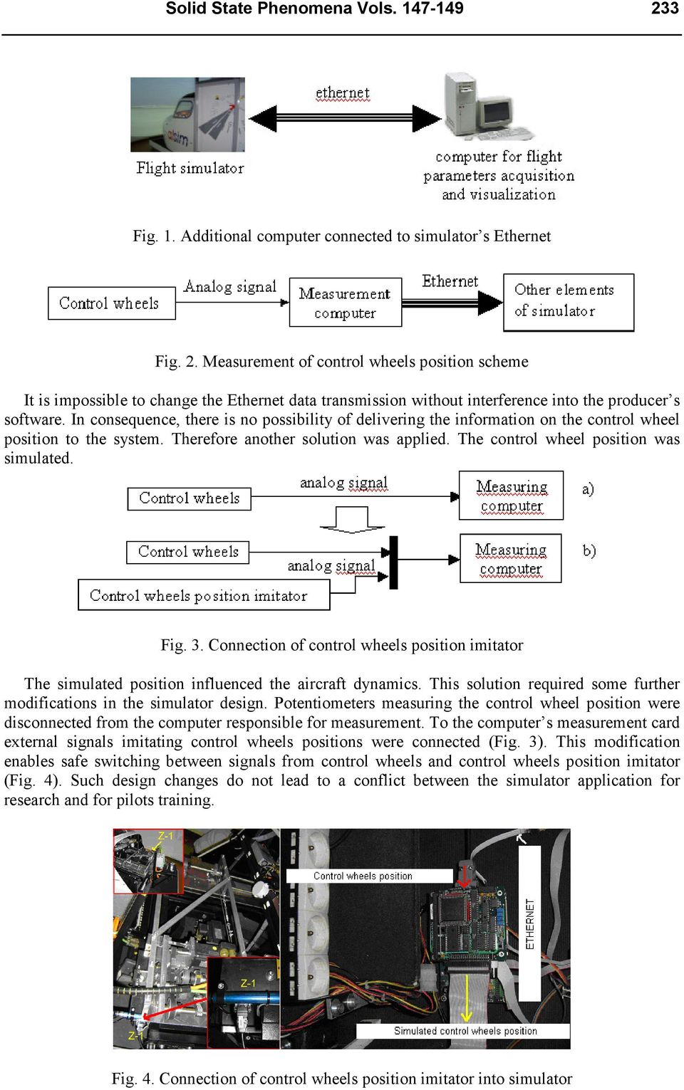 Fig. 3. Connection of control wheels position imitator The simulated position influenced the aircraft dynamics. This solution required some further modifications in the simulator design.