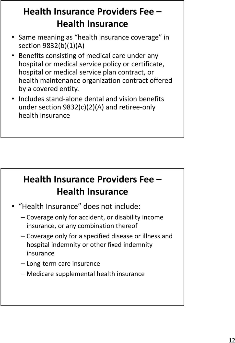 Includes stand alone dental and vision benefits under section 9832(c)(2)(A) and retiree only health insurance Health Insurance Providers Fee Health Insurance Health Insurance does not include: