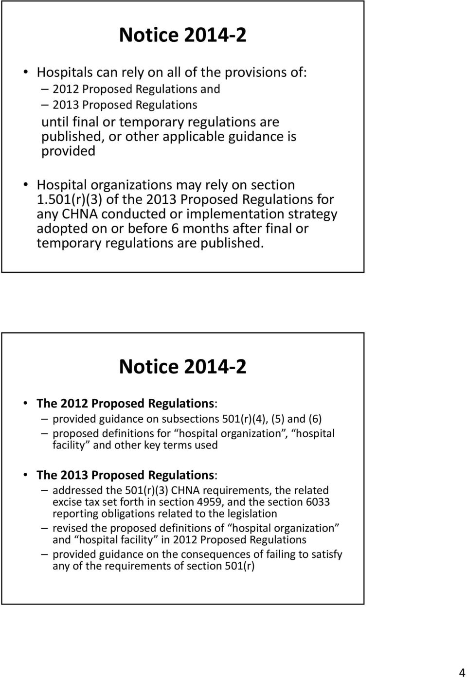 501(r)(3) of the 2013 Proposed Regulations for any CHNA conducted or implementation strategy adopted on or before 6 months after final or temporary regulations are published.