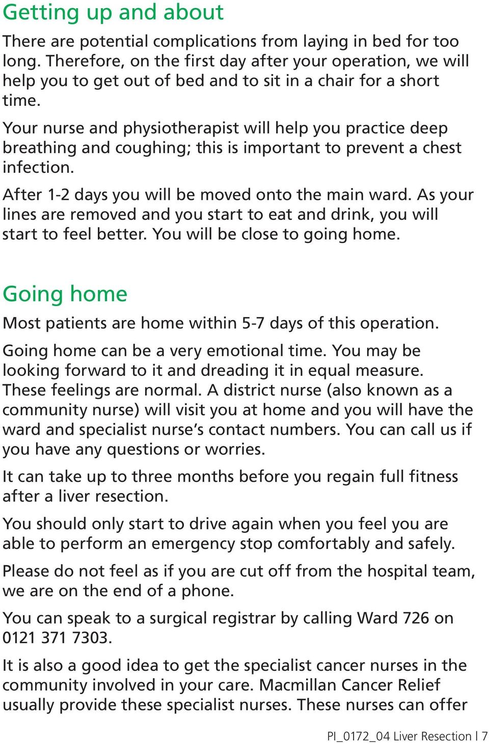 Your nurse and physiotherapist will help you practice deep breathing and coughing; this is important to prevent a chest infection. After 1-2 days you will be moved onto the main ward.