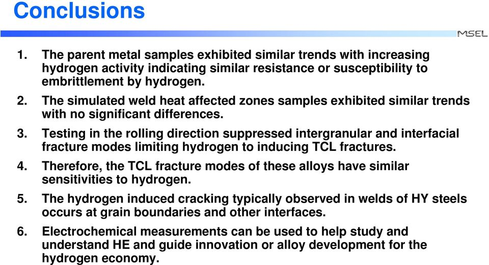 Testing in the rolling direction suppressed intergranular and interfacial fracture modes limiting hydrogen to inducing TCL fractures. 4.