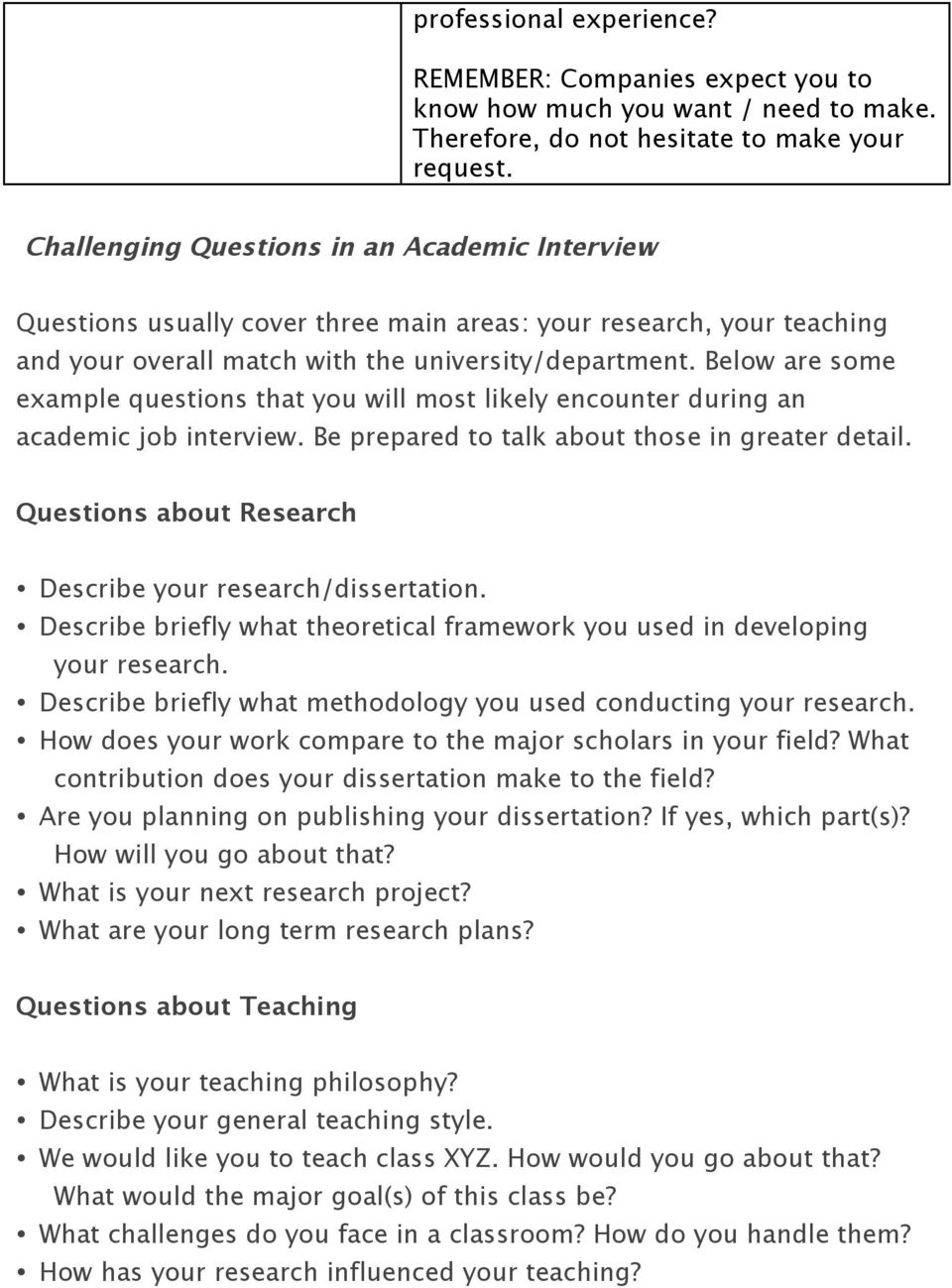 Below are some example questions that you will most likely encounter during an academic job interview. Be prepared to talk about those in greater detail.