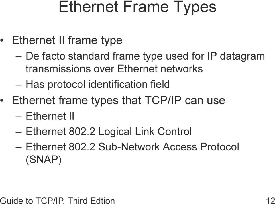Ethernet frame types that TCP/IP can use Ethernet II Ethernet 802.