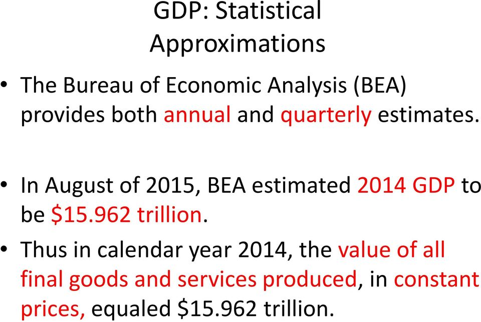 In August of 2015, BEA estimated 2014 GDP to be $15.962 trillion.