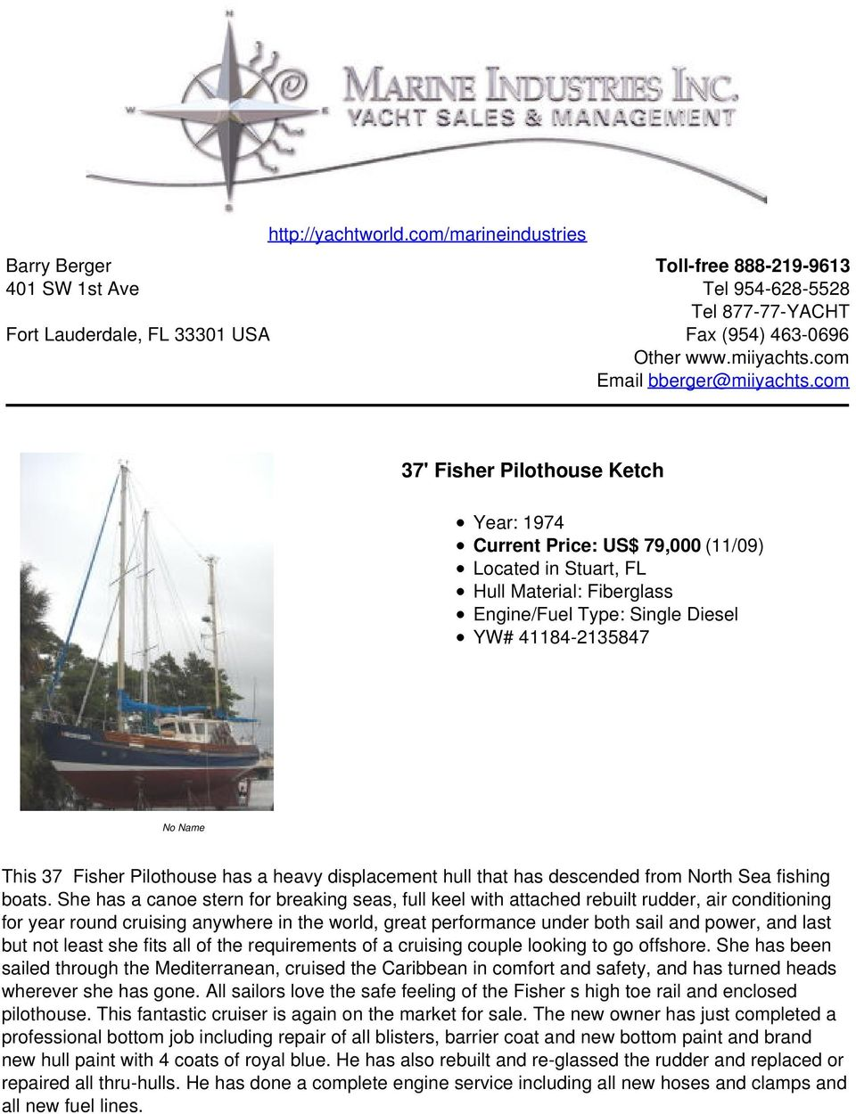 com 37' Fisher Pilothouse Ketch Year: 1974 Current Price: US$ 79,000 (11/09) Located in Stuart, FL Hull Material: Fiberglass Engine/Fuel Type: Single Diesel YW# 41184-2135847 No Name This 37 Fisher