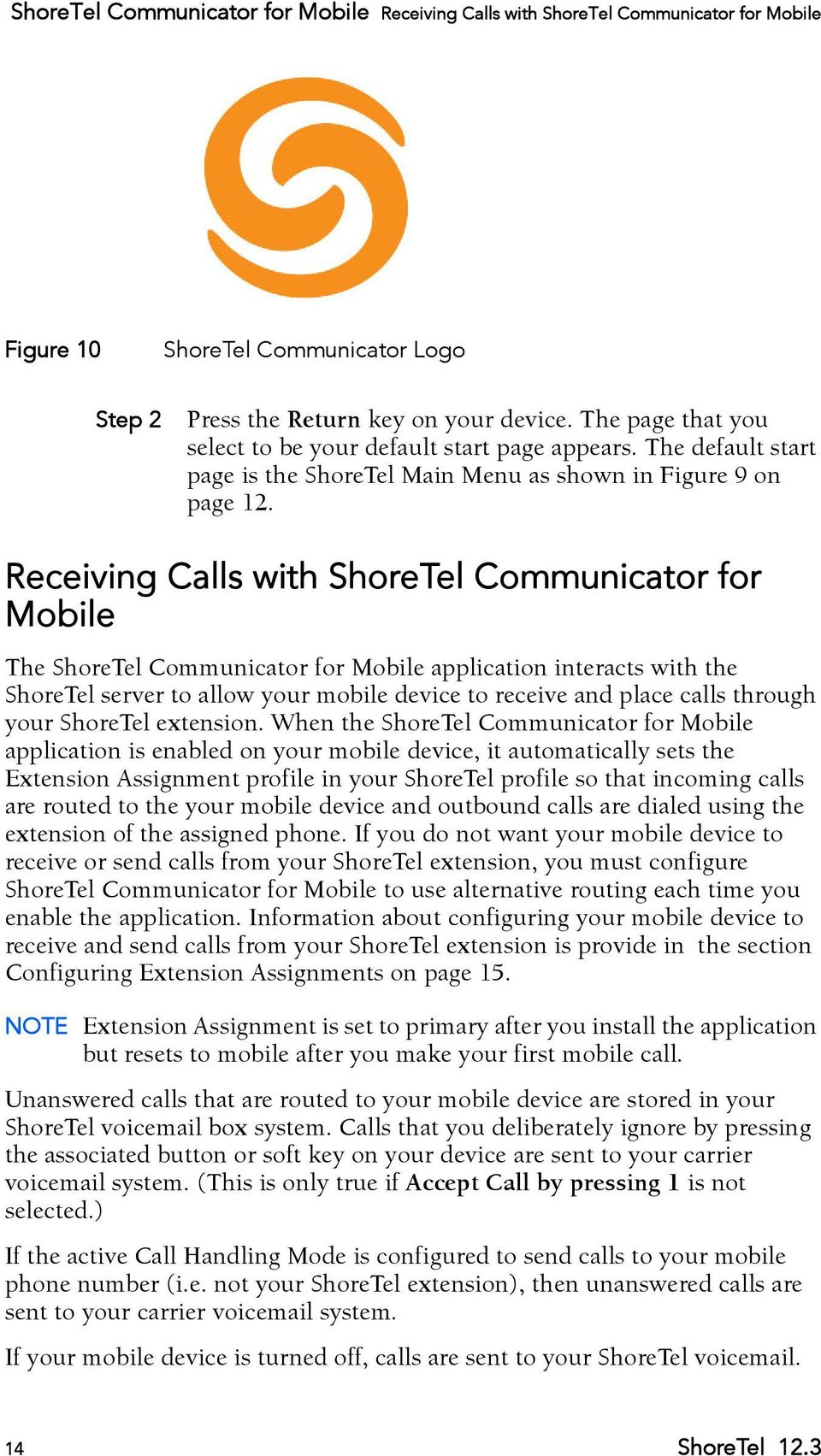 Receiving Calls with ShoreTel Communicator for Mobile The ShoreTel Communicator for Mobile application interacts with the ShoreTel server to allow your mobile device to receive and place calls