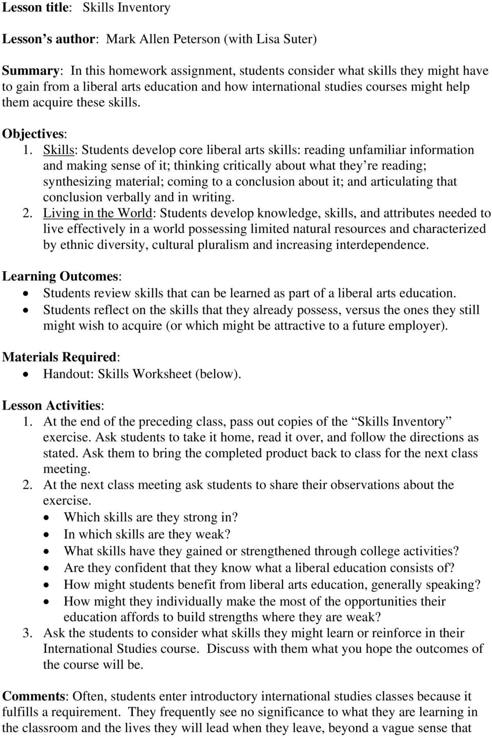 Skills: Students develop core liberal arts skills: reading unfamiliar information and making sense of it; thinking critically about what they re reading; synthesizing material; coming to a conclusion