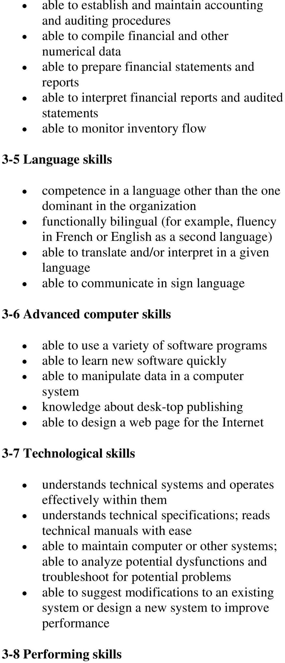 in French or English as a second language) able to translate and/or interpret in a given language able to communicate in sign language 3-6 Advanced computer skills able to use a variety of software