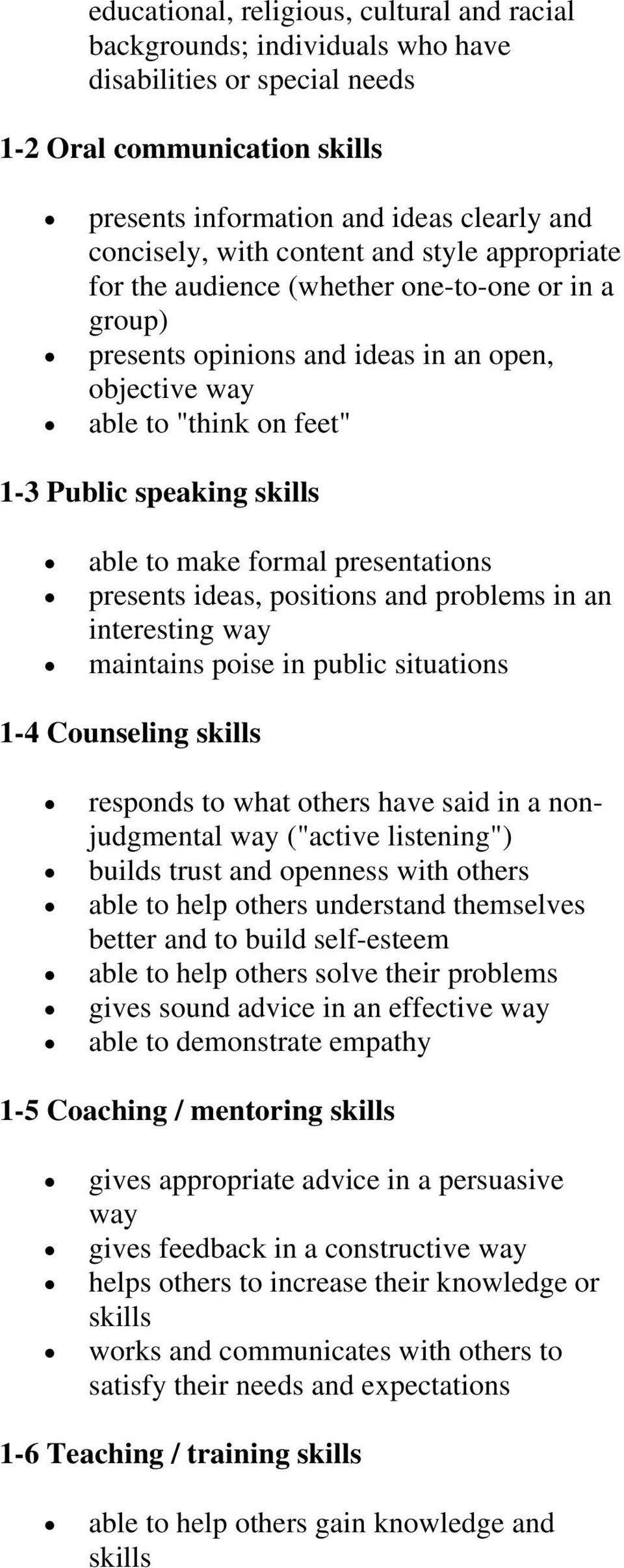 formal presentations presents ideas, positions and problems in an interesting way maintains poise in public situations 1-4 Counseling skills responds to what others have said in a nonjudgmental way