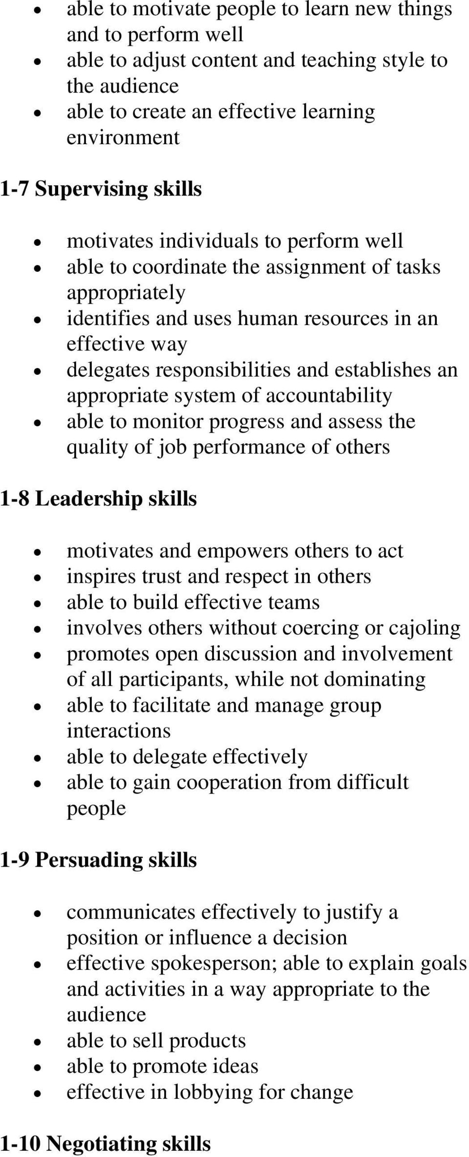 appropriate system of accountability able to monitor progress and assess the quality of job performance of others 1-8 Leadership skills motivates and empowers others to act inspires trust and respect