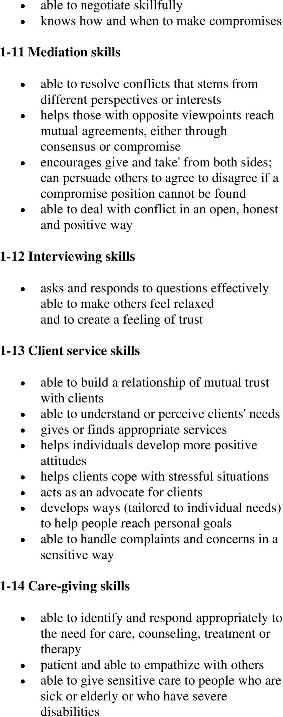 able to deal with conflict in an open, honest and positive way 1-12 Interviewing skills asks and responds to questions effectively able to make others feel relaxed and to create a feeling of trust