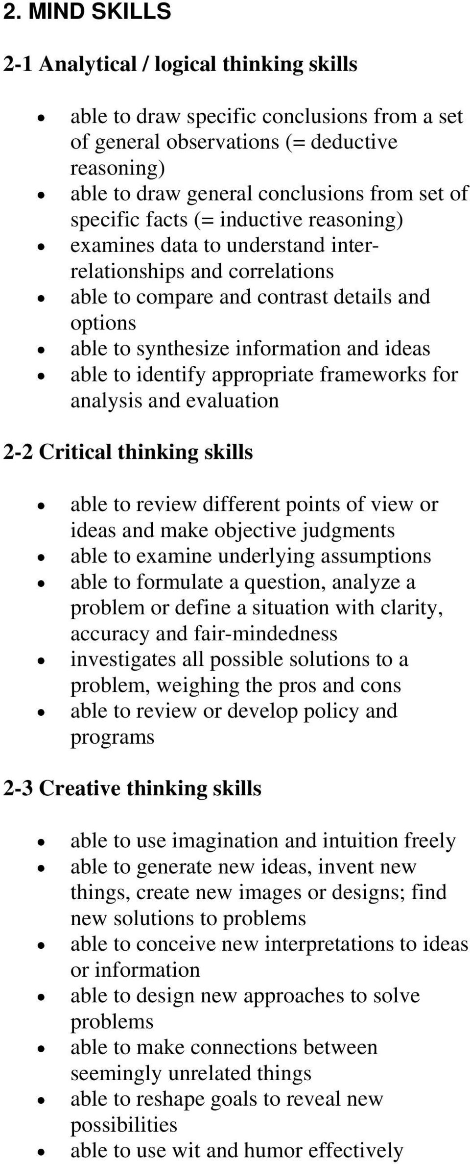 to identify appropriate frameworks for analysis and evaluation 2-2 Critical thinking skills able to review different points of view or ideas and make objective judgments able to examine underlying
