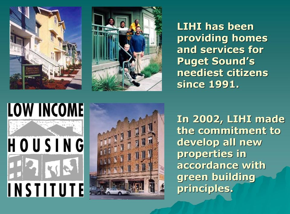 In 2002, LIHI made the commitment to develop all