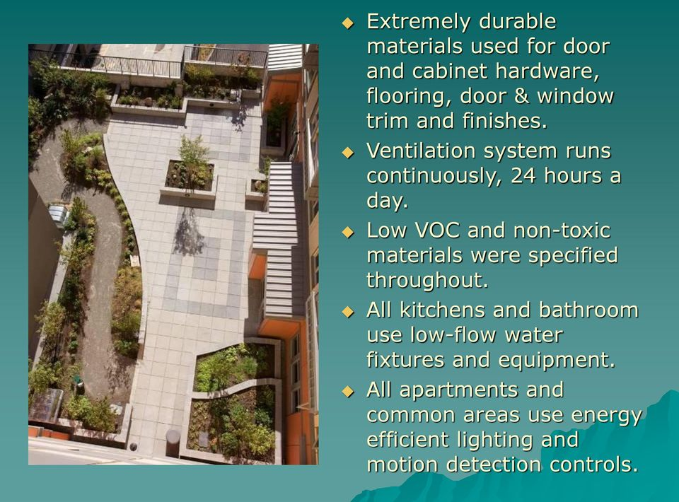 Low VOC and non-toxic materials were specified throughout.