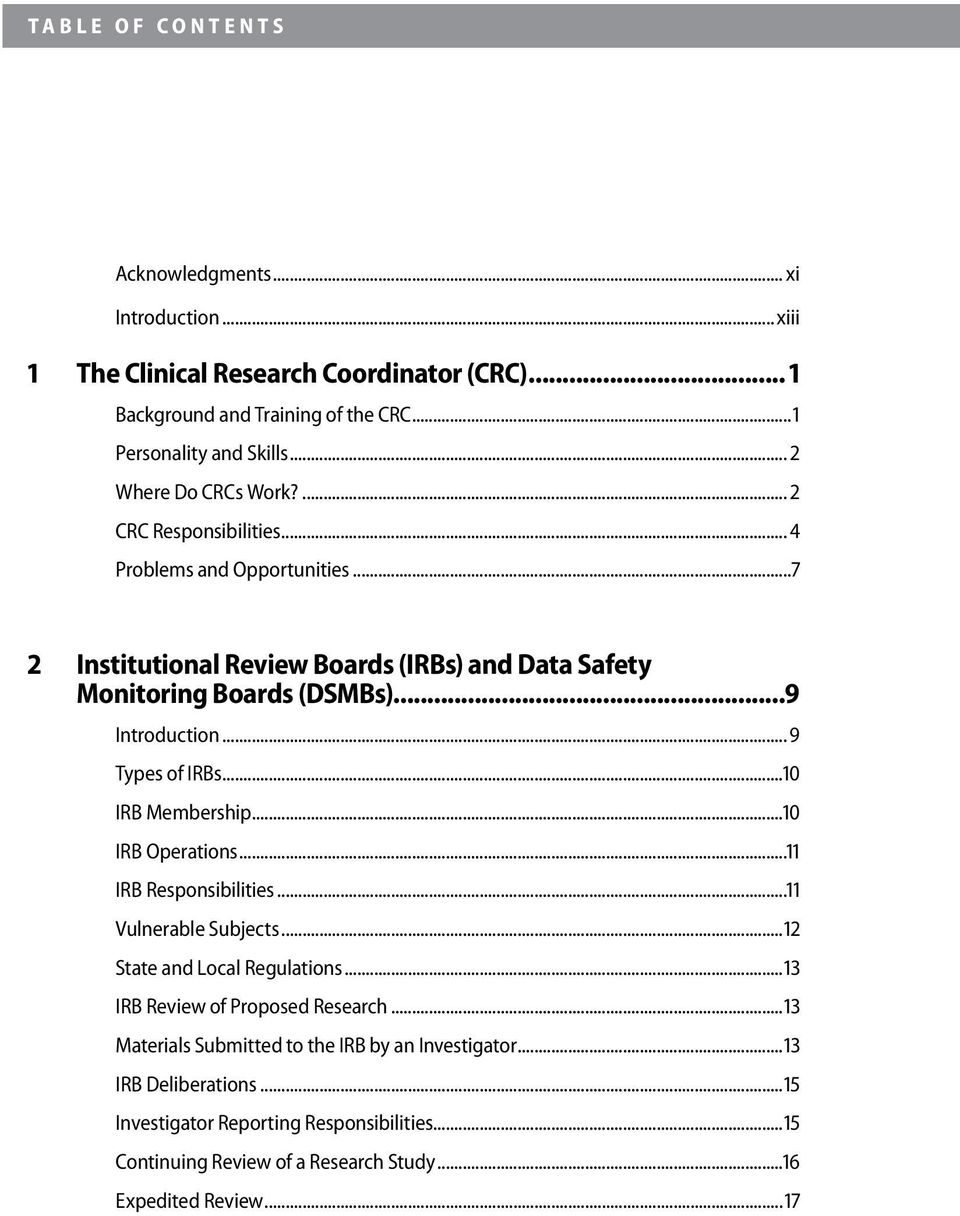 .. 9 Types of IRBs...10 IRB Membership...10 IRB Operations...11 IRB Responsibilities...11 Vulnerable Subjects...12 State and Local Regulations...13 IRB Review of Proposed Research.