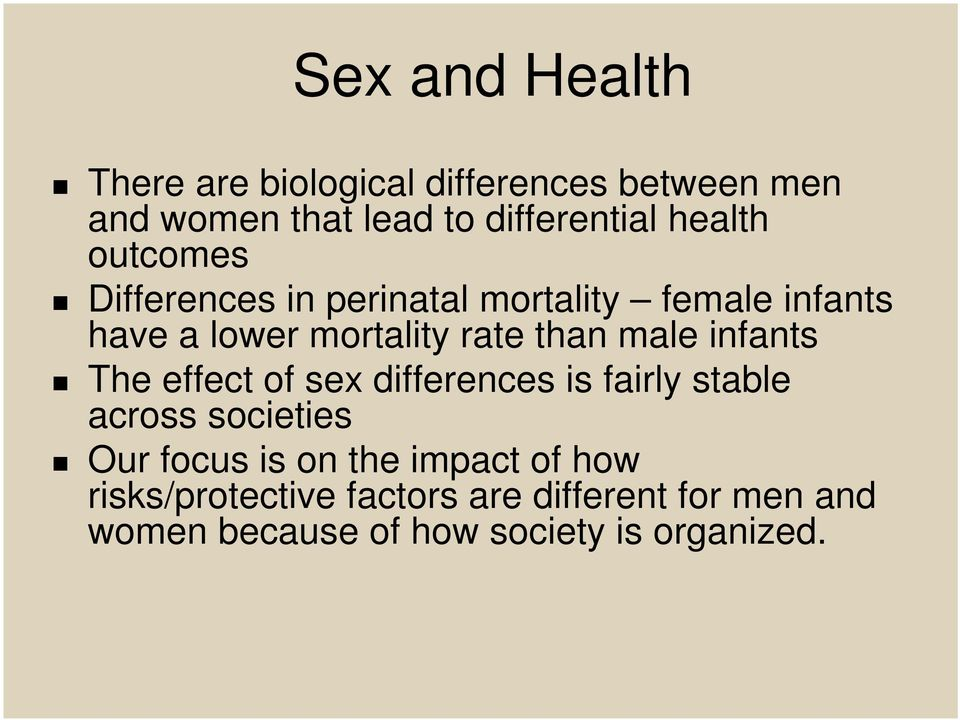 male infants The effect of sex differences is fairly stable across societies Our focus is on the